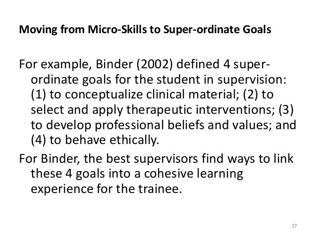 Moving from Micro-Skills to Super-ordinate Goals For example, Binder (2002) defined 4 super- ordinate goals for the studen...