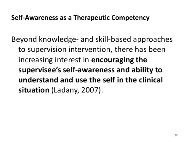 Self-Awareness as a Therapeutic Competency Beyond knowledge- and skill-based approaches to supervision intervention, there...