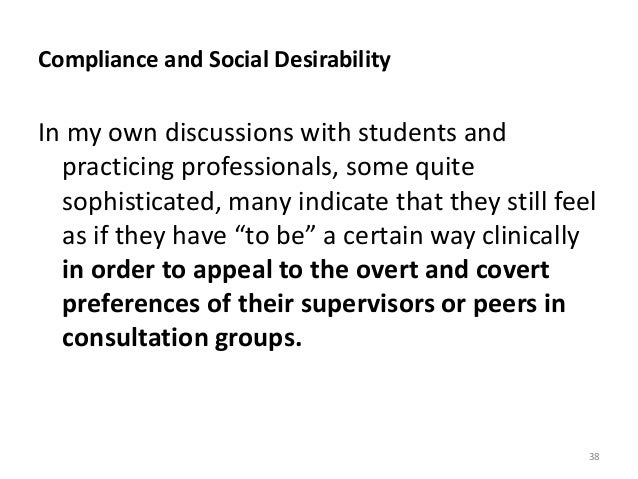 Compliance and Social Desirability In my own discussions with students and practicing professionals, some quite sophistica...