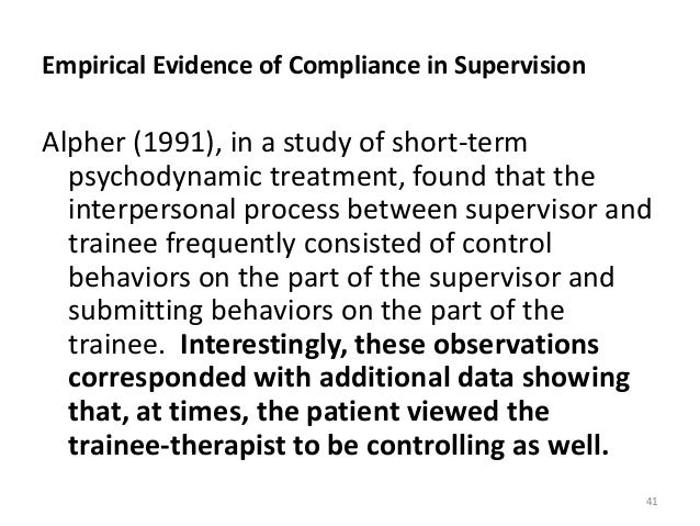 Empirical Evidence of Compliance in Supervision Alpher (1991), in a study of short-term psychodynamic treatment, found tha...