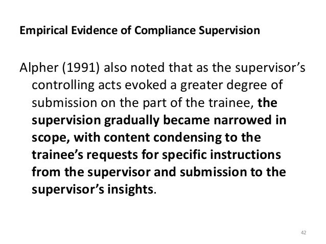 Empirical Evidence of Compliance Supervision Alpher (1991) also noted that as the supervisor's controlling acts evoked a g...