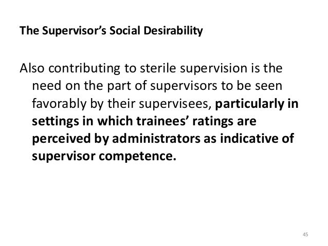 The Supervisor's Social Desirability Also contributing to sterile supervision is the need on the part of supervisors to be...
