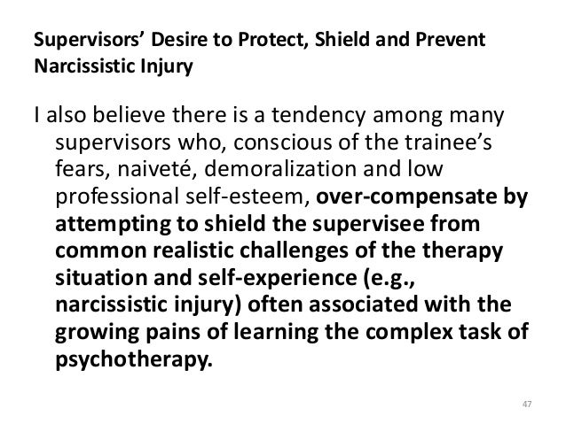 Supervisors' Desire to Protect, Shield and Prevent Narcissistic Injury I also believe there is a tendency among many super...