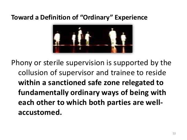 """Toward a Definition of """"Ordinary"""" Experience Phony or sterile supervision is supported by the collusion of supervisor and ..."""
