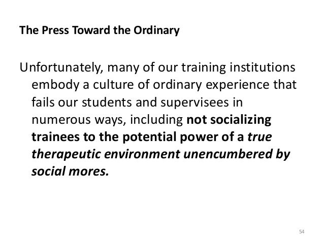 The Press Toward the Ordinary Unfortunately, many of our training institutions embody a culture of ordinary experience tha...