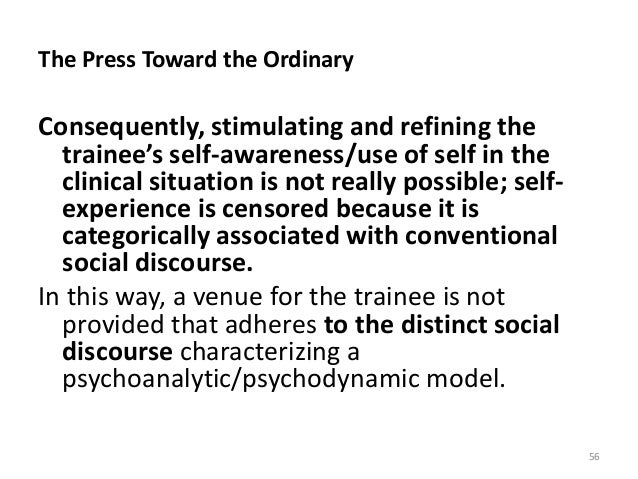 The Press Toward the Ordinary Consequently, stimulating and refining the trainee's self-awareness/use of self in the clini...