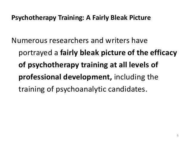 Psychotherapy Training: A Fairly Bleak Picture Numerous researchers and writers have portrayed a fairly bleak picture of t...