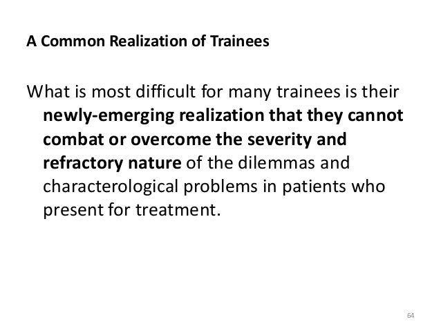 A Common Realization of Trainees What is most difficult for many trainees is their newly-emerging realization that they ca...