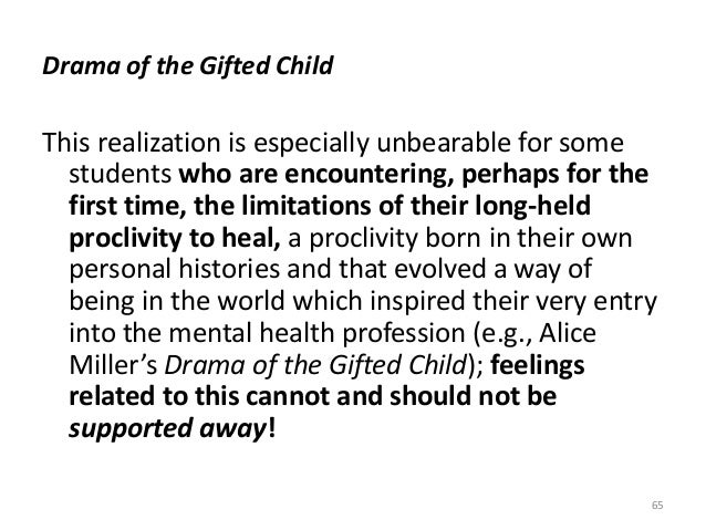 Drama of the Gifted Child This realization is especially unbearable for some students who are encountering, perhaps for th...