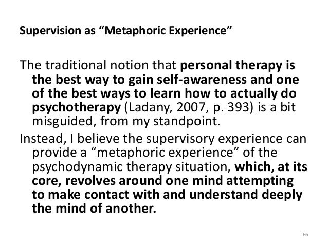 """Supervision as """"Metaphoric Experience"""" The traditional notion that personal therapy is the best way to gain self-awareness..."""