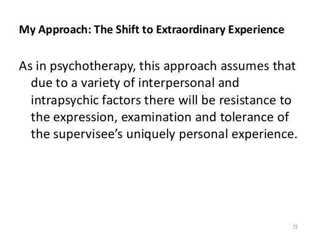 My Approach: The Shift to Extraordinary Experience As in psychotherapy, this approach assumes that due to a variety of int...