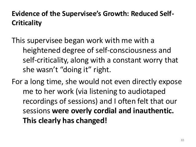 Evidence of the Supervisee's Growth: Reduced Self- Criticality This supervisee began work with me with a heightened degree...