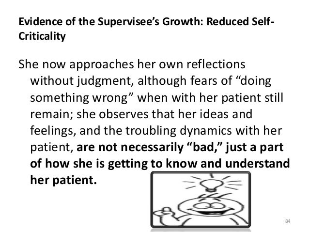 Evidence of the Supervisee's Growth: Reduced Self- Criticality She now approaches her own reflections without judgment, al...