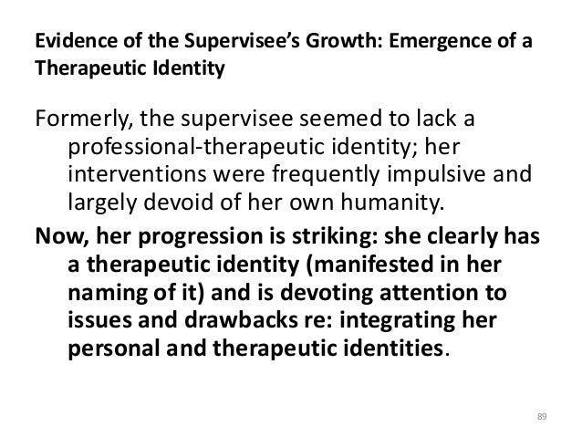 Evidence of the Supervisee's Growth: Emergence of a Therapeutic Identity Formerly, the supervisee seemed to lack a profess...