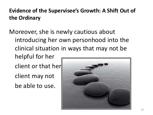 Evidence of the Supervisee's Growth: A Shift Out of the Ordinary Moreover, she is newly cautious about introducing her own...