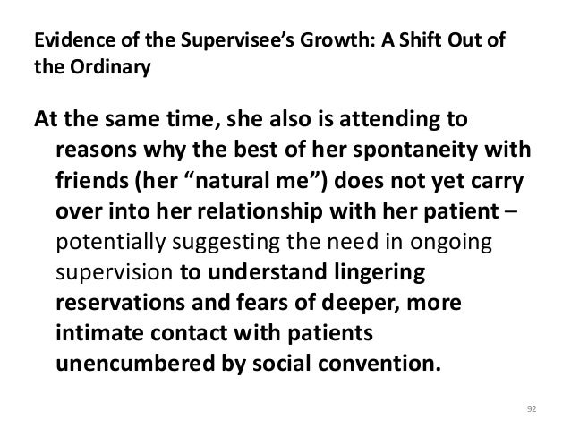 Evidence of the Supervisee's Growth: A Shift Out of the Ordinary At the same time, she also is attending to reasons why th...