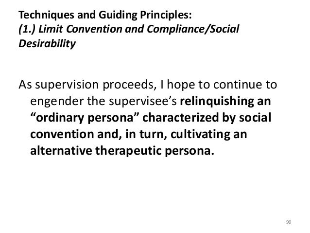 Techniques and Guiding Principles: (1.) Limit Convention and Compliance/Social Desirability As supervision proceeds, I hop...