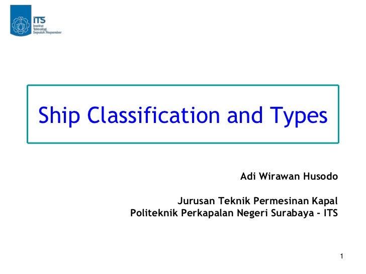 Ship Classification and Types                               Adi Wirawan Husodo                   Jurusan Teknik Permesinan...
