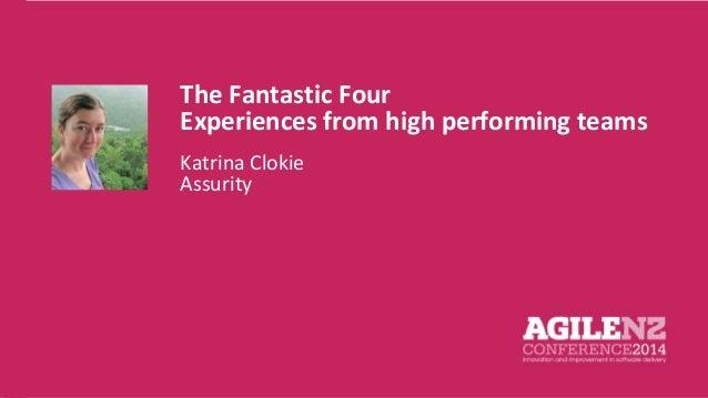 The Fantastic Four  Experiences from high performing teams  Katrina Clokie  Assurity