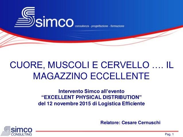 """Pag. 1 CUORE, MUSCOLI E CERVELLO …. IL MAGAZZINO ECCELLENTE Relatore: Cesare Cernuschi Intervento Simco all'evento """"EXCELL..."""