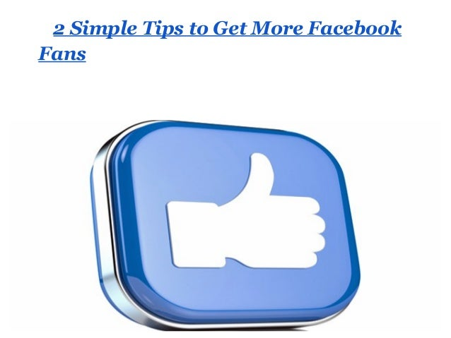 2 Simple Tips to Get More FacebookFans