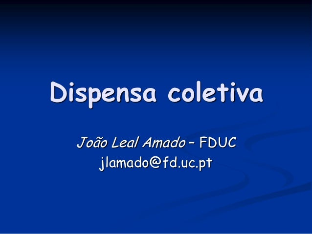 Dispensa coletiva João Leal Amado – FDUC jlamado@fd.uc.pt