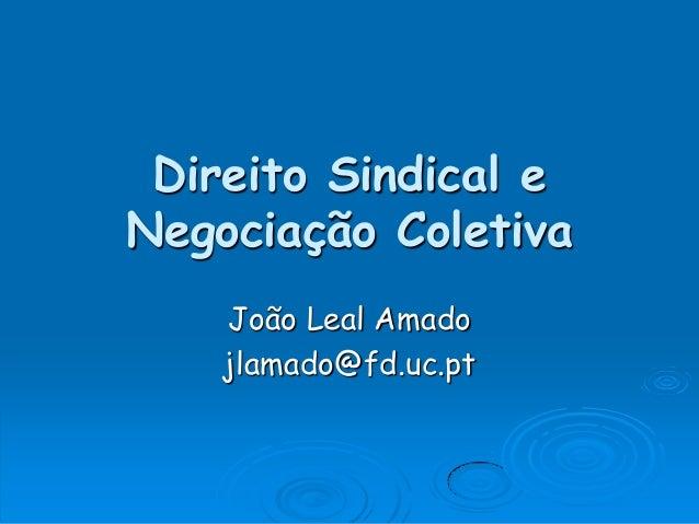 Direito Sindical e Negociação Coletiva João Leal Amado jlamado@fd.uc.pt
