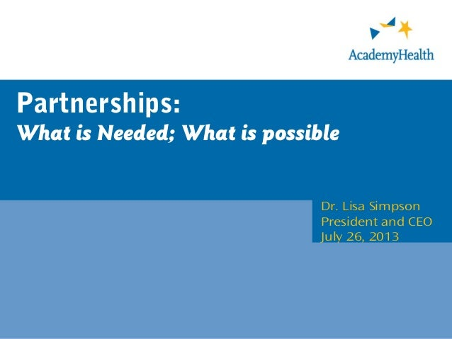 Partnerships: What is Needed; What is possible Dr. Lisa Simpson President and CEO July 26, 2013