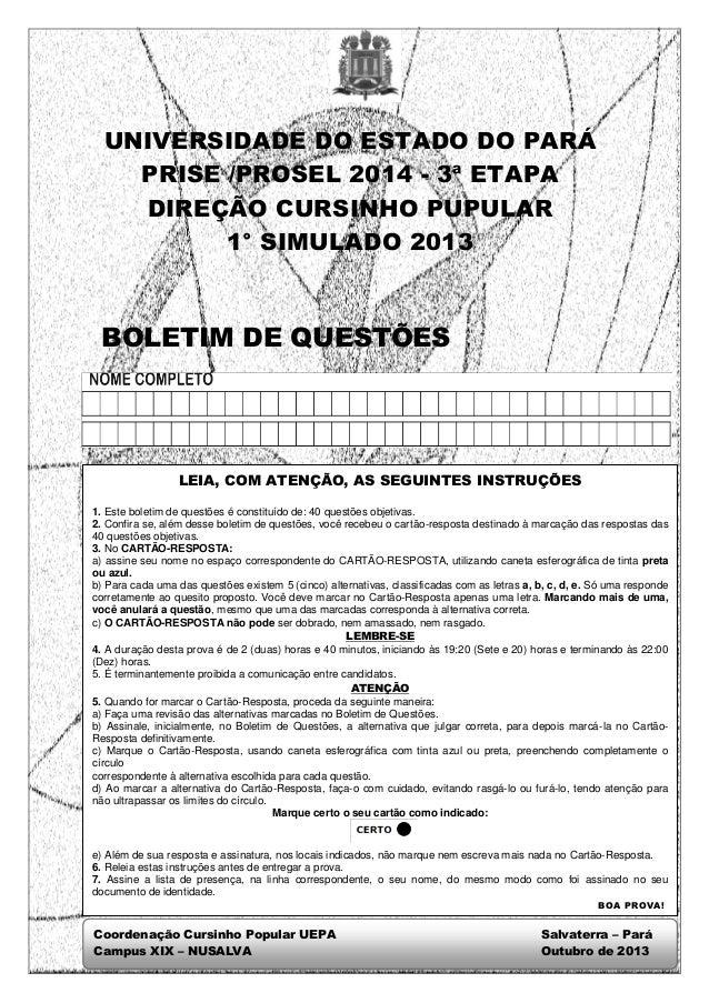 UNIVERSIDADE DO ESTADO DO PARÁ PRISE /PROSEL 2014 - 3ª ETAPA DIREÇÃO CURSINHO PUPULAR 1° SIMULADO 2013 BOLETIM DE QUESTÕES...