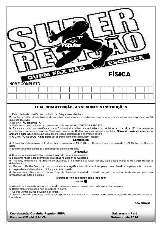FÍSICA  Coordenação Cursinho Popular UEPA Salvaterra – Pará  Campus XIX – NUSALVA Setembro de 2014  LEIA, COM ATENÇÃO, AS ...