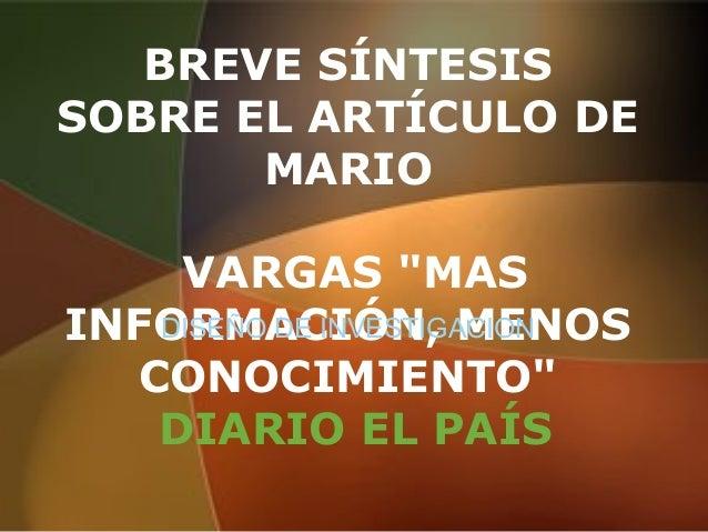 """BREVE SÍNTESIS SOBRE EL ARTÍCULO DE MARIO VARGAS """"MAS INFORMACIÓN, MENOS CONOCIMIENTO"""" DIARIO EL PAÍS DISEÑO DE INVESTIGAC..."""