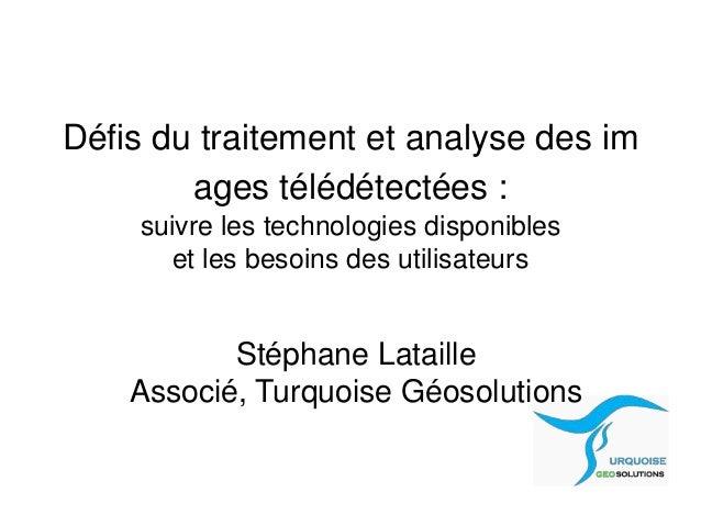 Défis du traitement et analyse des im  ages télédétectées :  suivre les technologies disponibles  et les besoins des utili...