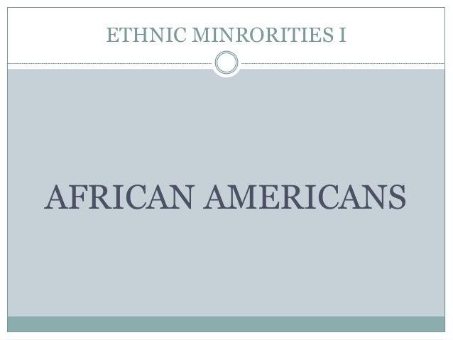 ETHNIC MINRORITIES I AFRICAN AMERICANS