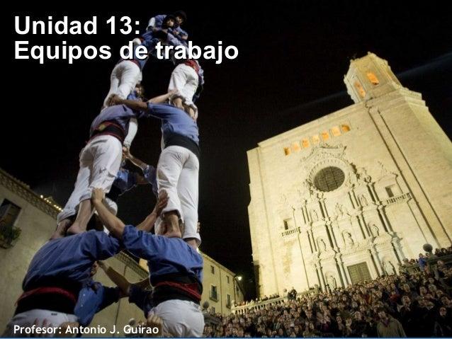 Profesor: Antonio J. Guirao Unidad 13:Unidad 13: Equipos de trabajoEquipos de trabajo