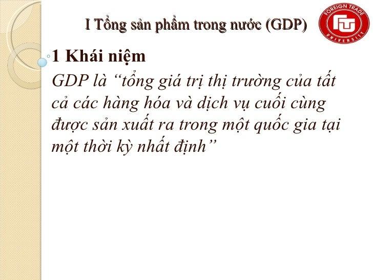 """I Tổng sản phẩm trong nước (GDP)1 Khái niệmGDP là """"tổng giá trị thị trường của tấtcả các hàng hóa và dịch vụ cuối cùngđược..."""