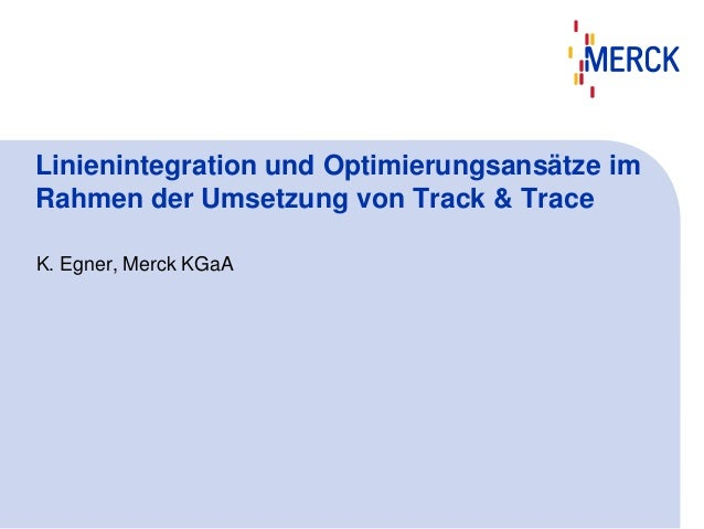 Linienintegration und Optimierungsansätze im Rahmen der Umsetzung von Track & Trace K. Egner, Merck KGaA