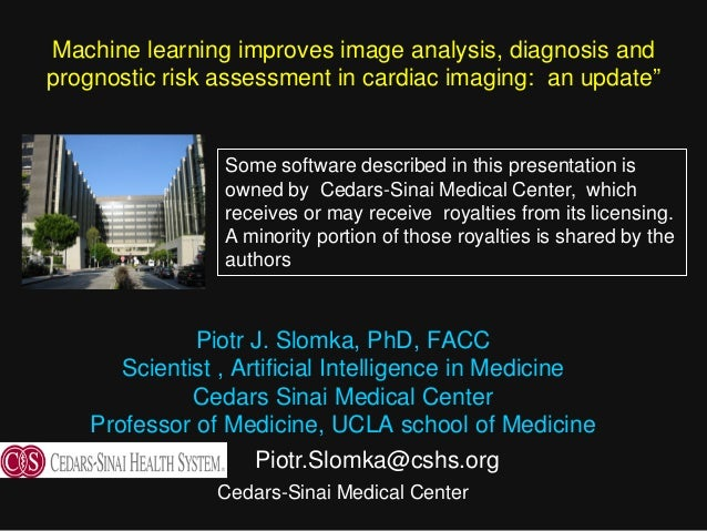 Piotr J. Slomka, PhD, FACC Scientist , Artificial Intelligence in Medicine Cedars Sinai Medical Center Professor of Medici...