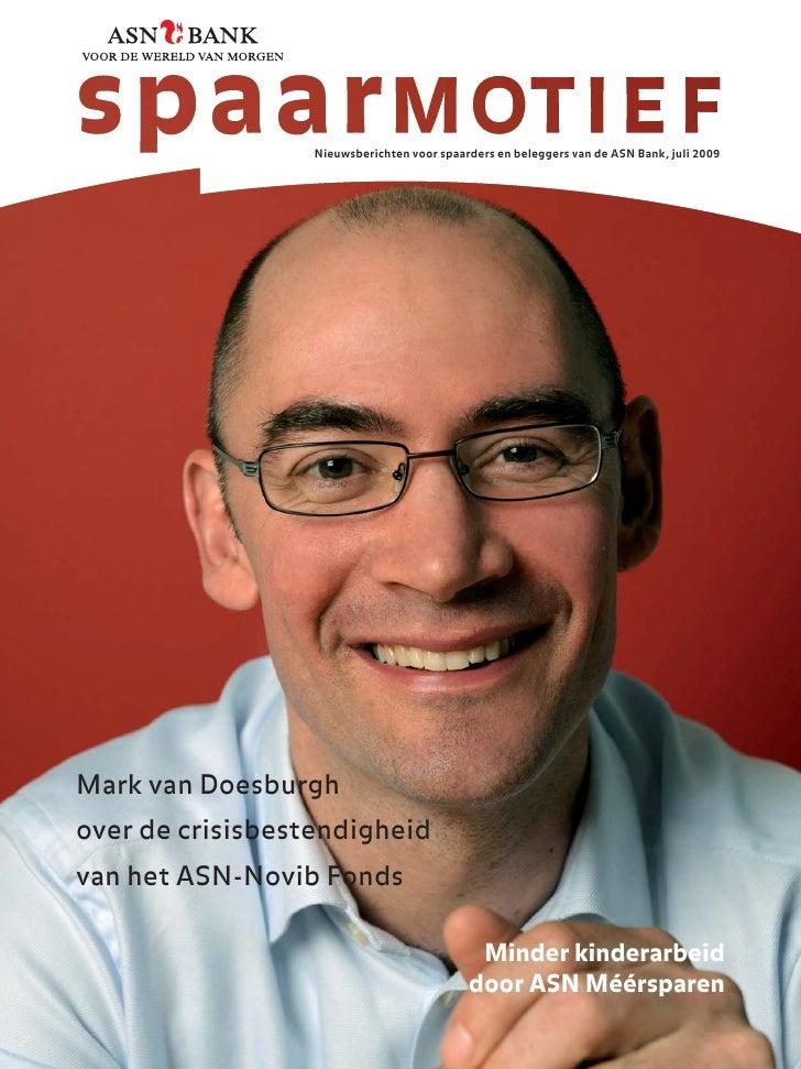 Nieuwsberichten voor spaarders en beleggers van de ASN Bank, juli 2009     Mark van Doesburgh over de crisisbestendigheid ...