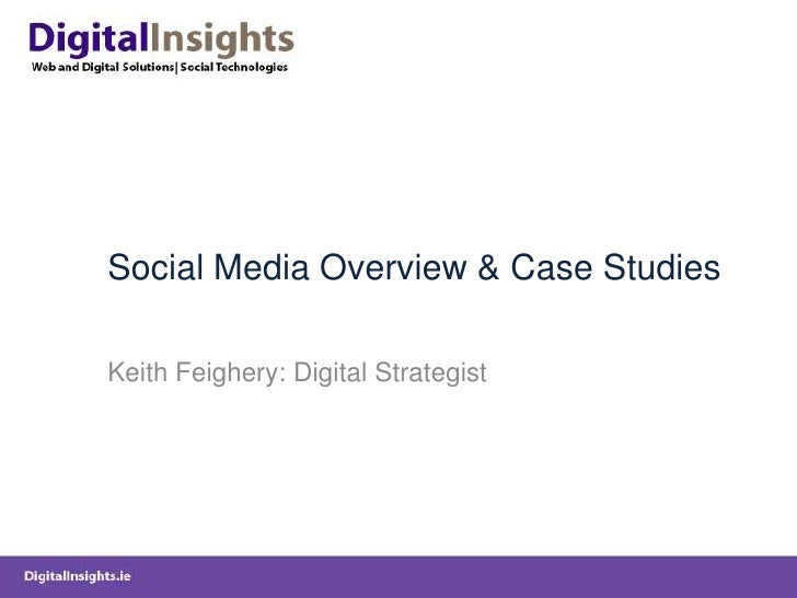 Social Media Overview & Case Studies<br />Keith Feighery: Digital Strategist<br />