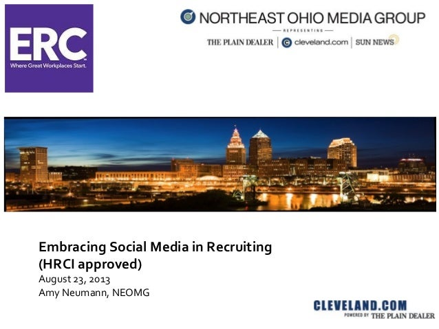 Embracing Social Media in Recruiting (HRCI approved) August 23, 2013 Amy Neumann, NEOMG