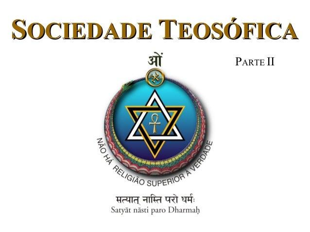 SOCIEDADE TEOSÓFICA PARTE II