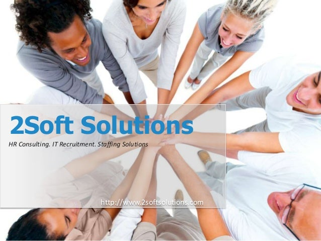 2Soft SolutionsHR Consulting. IT Recruitment. Staffing Solutions                                http://www.2softsolutions....