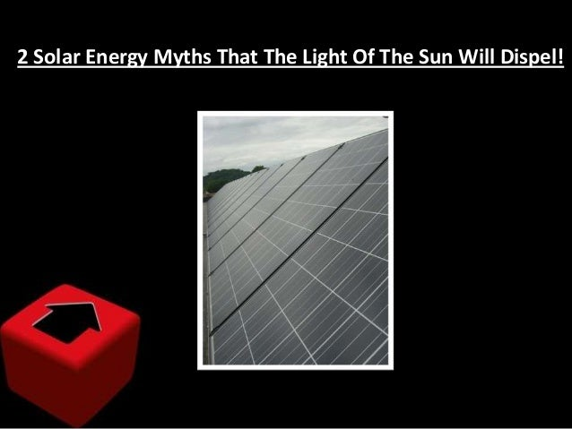2 Solar Energy Myths That The Light Of The Sun Will Dispel!