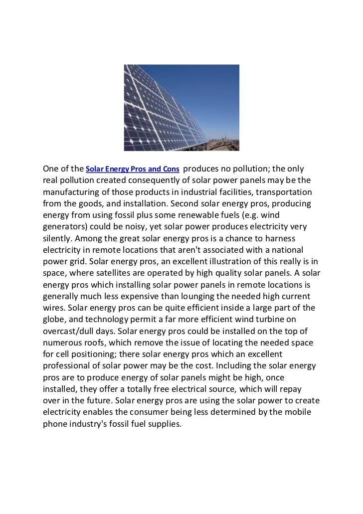 solar panels pros and cons If you're considering to go solar, now it's the time to learn more about the pros  and cons of solar energy to decide yourself if it's really worth it.