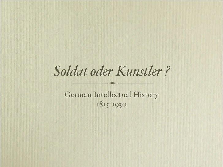 Soldat oder Kunstler ?   German Intellectual History           1815-1930