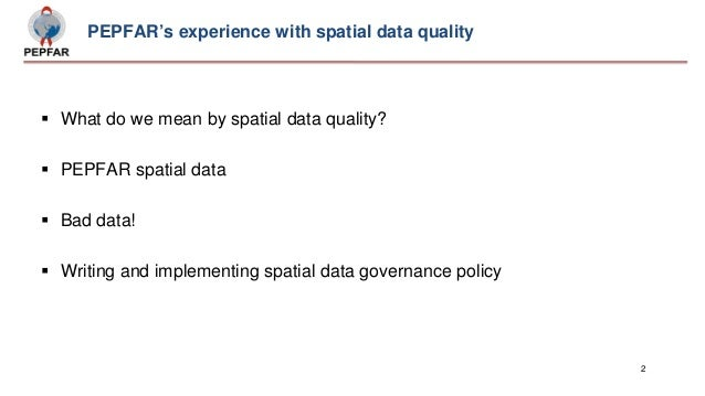 PEPFARu0027s Experience With Spatial Data Quality: Moving Towards Spatial Data  Governance