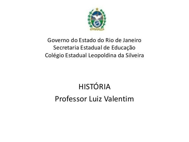 Governo do Estado do Rio de Janeiro   Secretaria Estadual de EducaçãoColégio Estadual Leopoldina da Silveira          HIST...