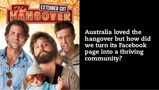 Australia loved thehangover but how didwe turn its Facebookpage into a thrivingcommunity?