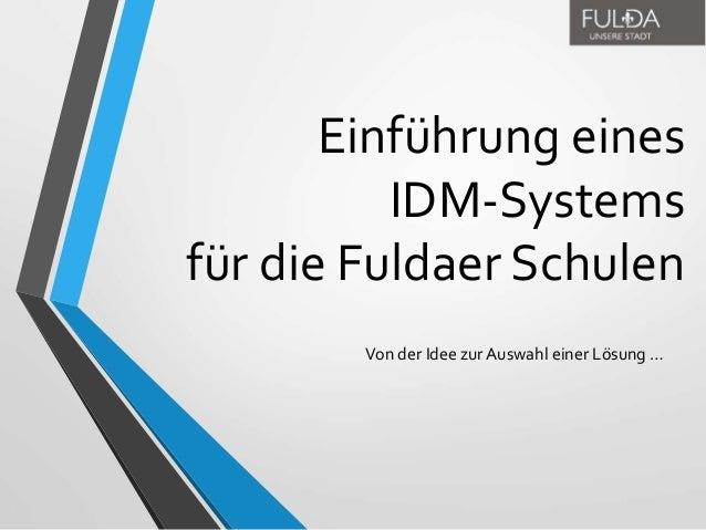 Einführung eines IDM-Systems für die Fuldaer Schulen Von der Idee zur Auswahl einer Lösung …