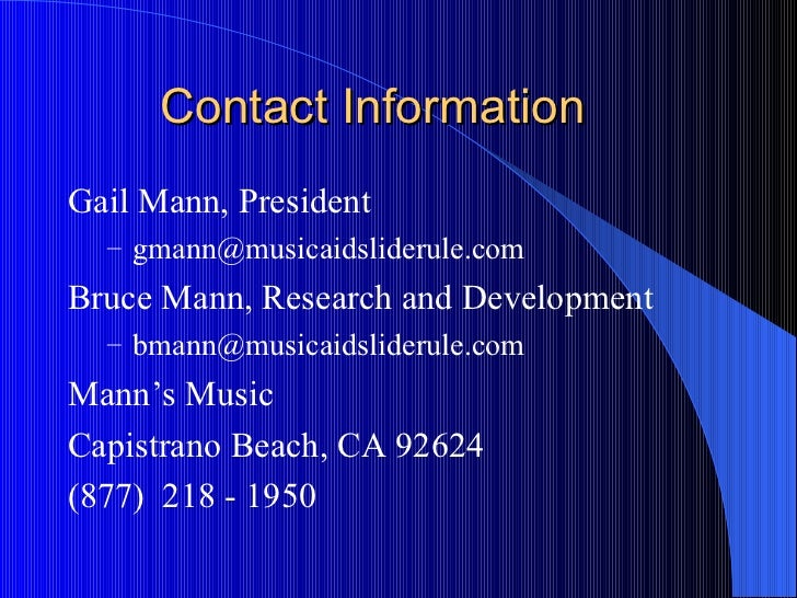 Contact Information <ul><li>Gail Mann, President </li></ul><ul><ul><li>[email_address] </li></ul></ul><ul><li>Bruce Mann, ...